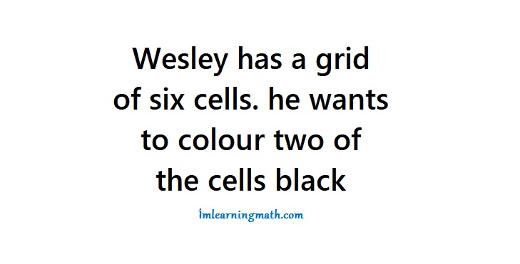 Wesley Has A Grid Of Six Cells  He Wants To Colour Two Of